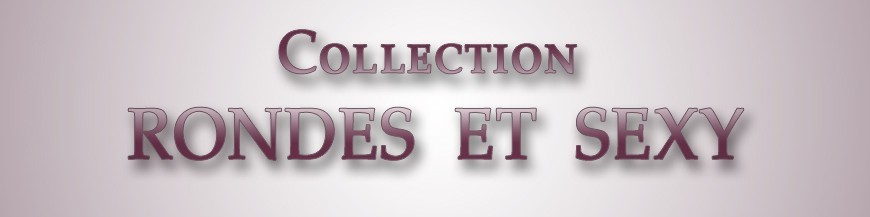 Collection Ronde et Sexy