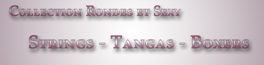 Ronde & Sexy - Strings - Tangas - Boxers