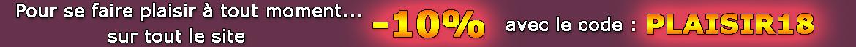 Promotion PLAISIR18 à -10% sur tout le site
